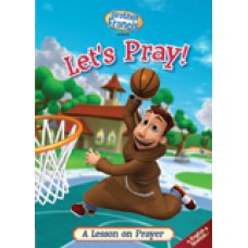 Brother Francis: Let's Pray! A Lesson on Prayer