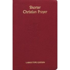 SHORTER CHRISTIAN PRAYER (LARGE TYPE) FOUR WEEK PSALTER OF THE LOH CONTAINING MORNING PRAYER AND EVENING PRAYER WITH SELECTIONS FOR THE ENTIRE YEAR