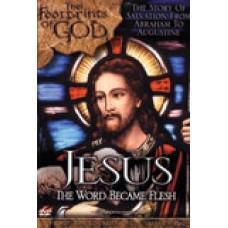 Footprints of God: Jesus The Word Became Flesh