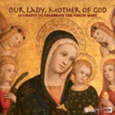 Our Lady, Mother of God 18 Chants to Celebrate the Virgin Mary