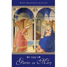 The Glories Of Mary By: St. Alphonsus Liguori
