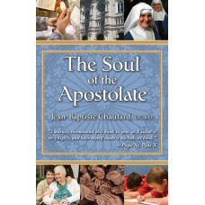 The Soul of The Apostolate By: Dom Jean-Baptiste Chautard