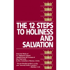 The Twelve Steps To Holiness And Salvation By: St. Alphonsus Liguori