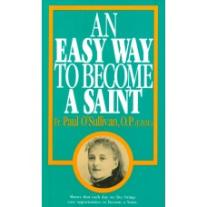 An Easy Way To Become A Saint By: Rev. Fr. Paul O'Sullivan O.P.