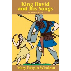 King David and His Songs: A Story of the Psalms By: Mary Fabyan Windeatt