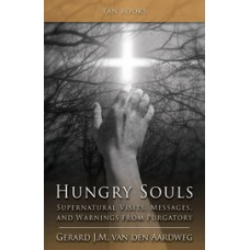 Hungry Souls: Supernatural Visits, Messages, and Warnings from Purgatory By: Gerard J.M. van den Aardweg