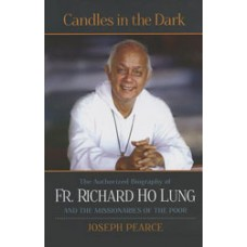 Candles in the Dark: The Authorized Biography of Fr. Ho Lung and the Missionaries of the Poor By: Joseph Pearce