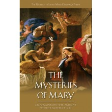 The Mysteries of Mary: Growing in Faith, Hope and Love with the Mother of God By: Rev. Fr. Marie Dominique Philippe, O.P.