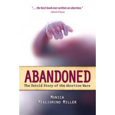 Abandoned: The Untold Story of the Abortion Wars By: Monica Migliorino Miller