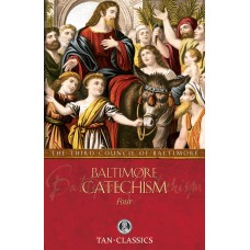 Baltimore Catechism Four: By: The Third Council of Baltimore