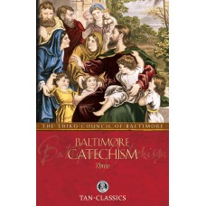 Baltimore Catechism Three: By: The Third Council of Baltimore