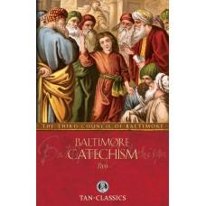 Baltimore Catechism Two: By: The Third Council of Baltimore