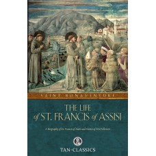 The Life of St. Francis of Assisi: By: St. Bonaventure