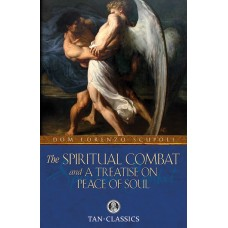 The Spiritual Combat: By: Dom Lorenzo Scupoli