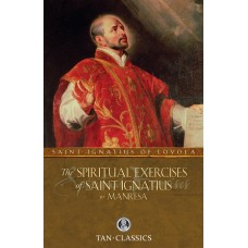 The Spiritual Exercises of St Ignatius: By: St. Ignatius of Loyola
