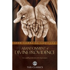Abandonment to Divine Providence By: Rev. Fr. Jean-Pierre de Caussade