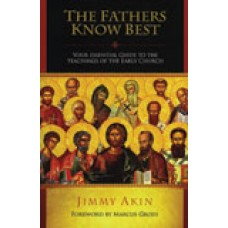 The Fathers Know Best Your Essential Guide to the Teachings of the Early Church
