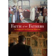Faith of Our Fathers In Search of the English Martyrs