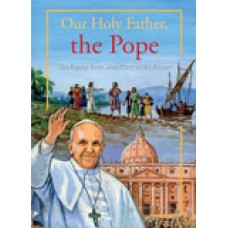 Our Holy Father, the Pope The Papacy from Saint Peter to the Present