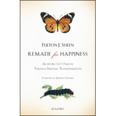 Remade for Happiness Achieving Life's Purpose through Spiritual Transformation