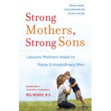 Strong Mothers, Strong Sons Lessons Mothers Need to Raise Extraordinary Men