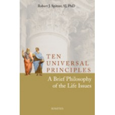Ten Universal Principles A Brief Philosophy of the Life Issues