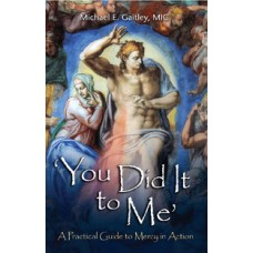 You Did It to Me A Practical Guide to Mercy in Action